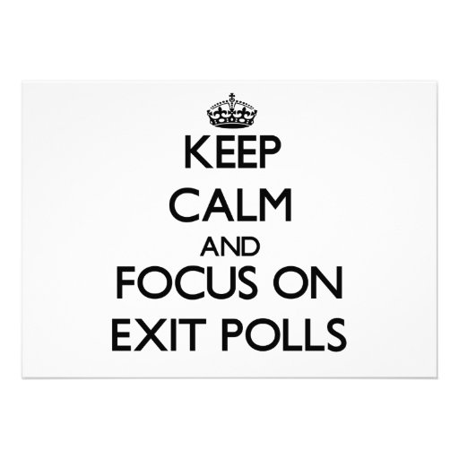Keep Calm and focus on EXIT POLLS Announcement