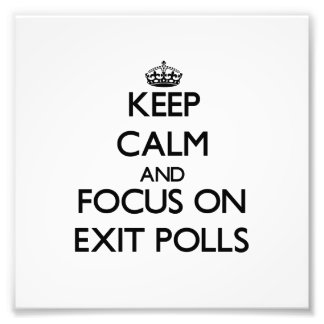 Keep Calm and focus on EXIT POLLS Photographic Print