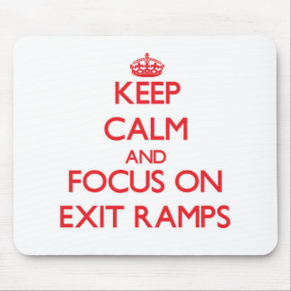 Keep Calm and focus on Exit Ramps Mouse Pad