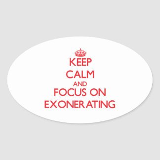 Keep Calm and focus on EXONERATING Stickers