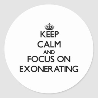Keep Calm and focus on EXONERATING Sticker