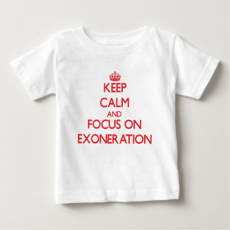 Keep Calm and focus on EXONERATION Shirts