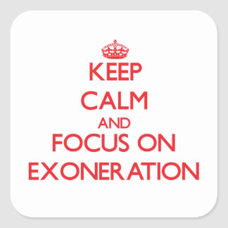 Keep Calm and focus on EXONERATION Square Stickers