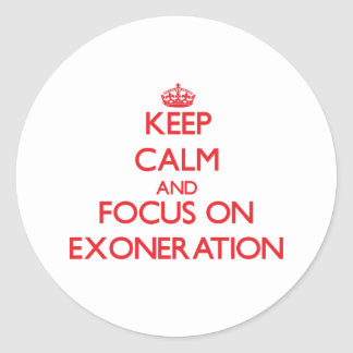Keep Calm and focus on EXONERATION Round Stickers