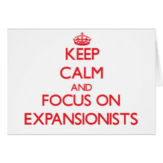 Keep Calm and focus on EXPANSIONISTS Greeting Card