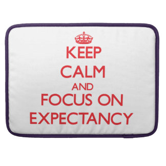 Keep Calm and focus on EXPECTANCY Sleeves For MacBook Pro