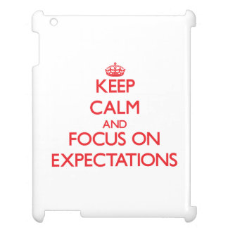 Keep Calm and focus on EXPECTATIONS iPad Cover