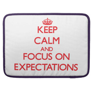 Keep Calm and focus on EXPECTATIONS Sleeves For MacBooks