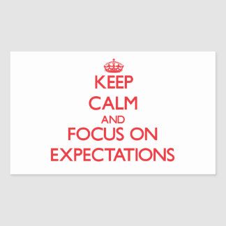 Keep Calm and focus on EXPECTATIONS Rectangular Stickers