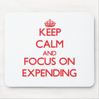 Keep Calm and focus on EXPENDING Mouse Pad