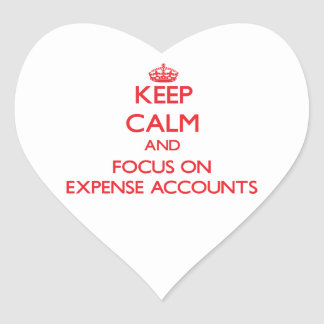 Keep Calm and focus on EXPENSE ACCOUNTS Heart Sticker
