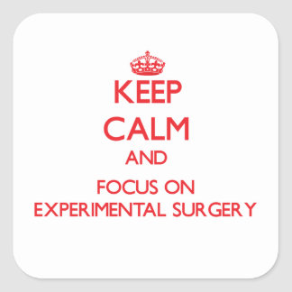 Keep Calm and focus on EXPERIMENTAL SURGERY Square Stickers