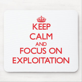 Keep Calm and focus on EXPLOITATION Mouse Pads