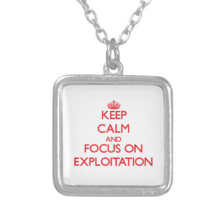 Keep Calm and focus on EXPLOITATION Personalized Necklace