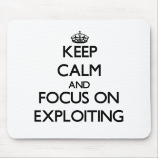 Keep Calm and focus on EXPLOITING Mouse Pads