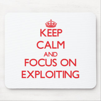 Keep Calm and focus on EXPLOITING Mousepad