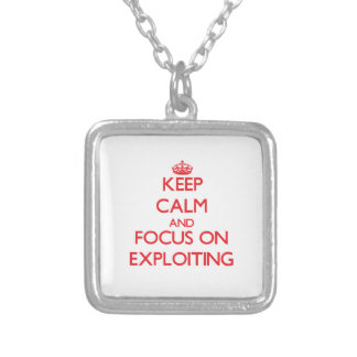 Keep Calm and focus on EXPLOITING Personalized Necklace