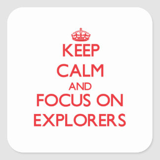 Keep Calm and focus on EXPLORERS Square Stickers