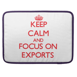 Keep Calm and focus on EXPORTS Sleeves For MacBooks