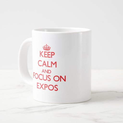 Keep Calm and focus on EXPOS Extra Large Mugs