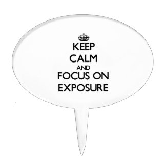Keep Calm and focus on EXPOSURE Cake Pick
