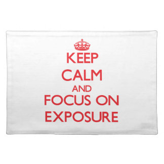Keep Calm and focus on EXPOSURE Place Mats