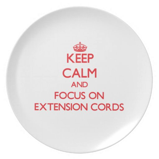 Keep Calm and focus on EXTENSION CORDS Dinner Plate