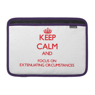 Keep Calm and focus on Extenuating Circumstances Sleeve For MacBook Air