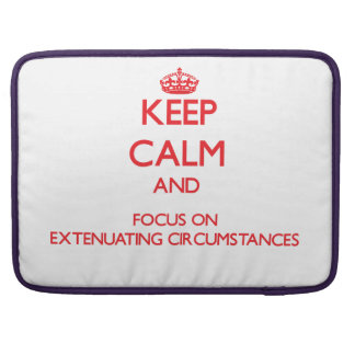 Keep Calm and focus on Extenuating Circumstances MacBook Pro Sleeve