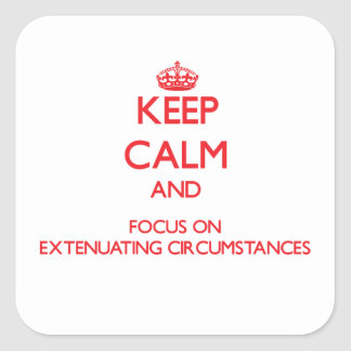 Keep Calm and focus on Extenuating Circumstances Sticker