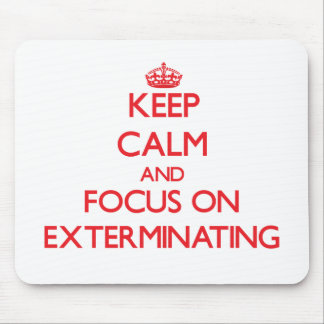 Keep Calm and focus on EXTERMINATING Mouse Pad