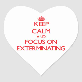 Keep Calm and focus on EXTERMINATING Stickers