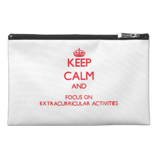 Keep Calm and focus on EXTRACURRICULAR ACTIVITIES Travel Accessories Bag