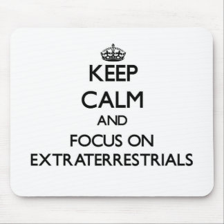 Keep Calm and focus on EXTRATERRESTRIALS Mouse Pad