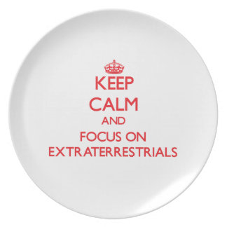 Keep Calm and focus on EXTRATERRESTRIALS Plates