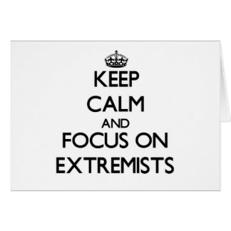 Keep Calm and focus on EXTREMISTS Greeting Card