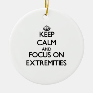 Keep Calm and focus on EXTREMITIES Ornament