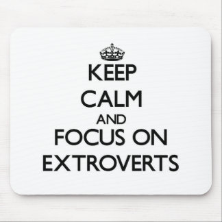Keep Calm and focus on EXTROVERTS Mouse Pad
