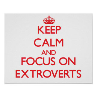 Keep Calm and focus on EXTROVERTS Poster