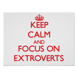Keep Calm and focus on EXTROVERTS Posters