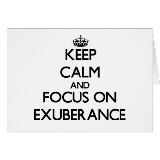 Keep Calm and focus on EXUBERANCE Cards