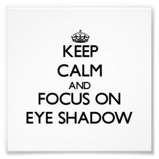 Keep Calm and focus on EYE SHADOW Photo Print