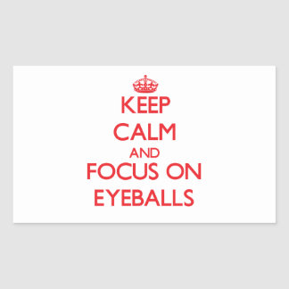 Keep Calm and focus on EYEBALLS Stickers