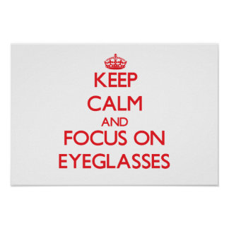 Keep Calm and focus on EYEGLASSES Poster