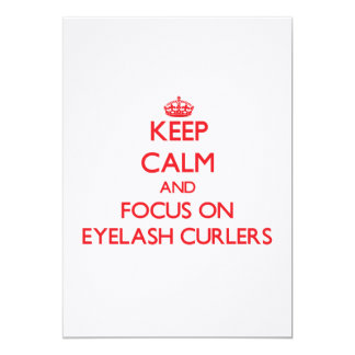 Keep Calm and focus on Eyelash Curlers 5x7 Paper Invitation Card