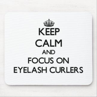 Keep Calm and focus on Eyelash Curlers Mousepad