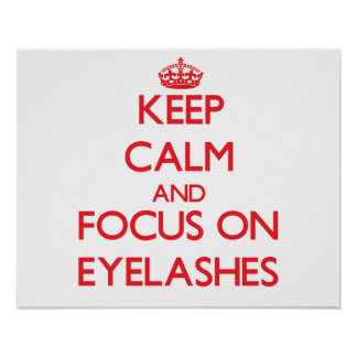 Keep Calm and focus on EYELASHES Posters