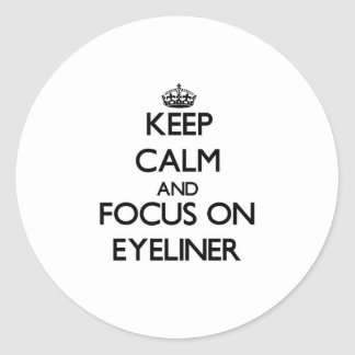 Keep Calm and focus on EYELINER Round Stickers