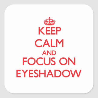 Keep Calm and focus on Eyeshadow Square Sticker