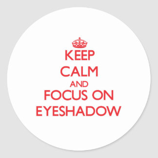 Keep Calm and focus on Eyeshadow Round Stickers